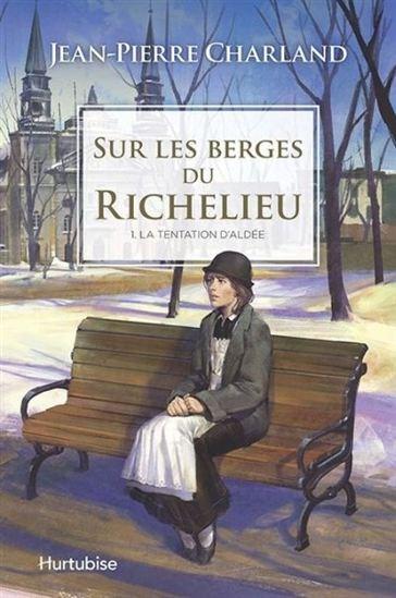 Sur Les Berges Du Richelieu T.01 La Tentation D