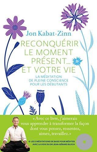 Reconquérir le moment présent-- et votre vie