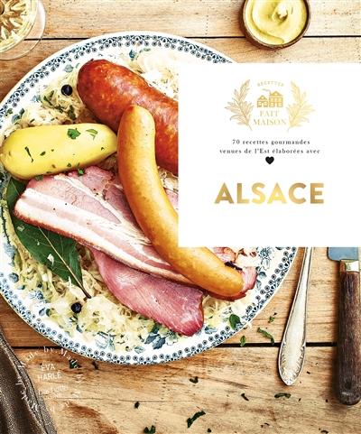 Alsace : 70 recettes gourmandes venues de l'Est élaborées avec amour