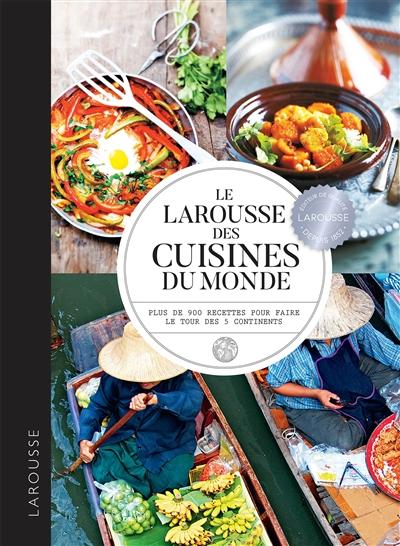 Le Larousse des cuisines du monde : plus de 900 recettes pour faire le tour des 5 continents