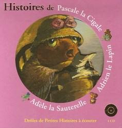 Histoires de Pascale la cigale ; Adrien le lapin ; Adèle la sauterelle