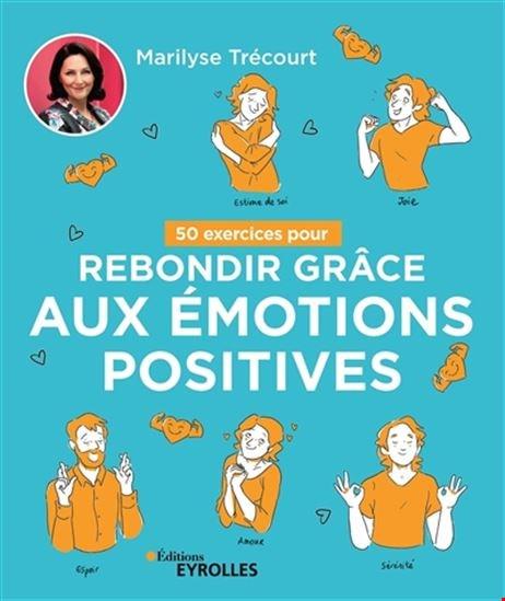 50 Exercices Pour Rebondir Grâce Aux Émotions Positives
