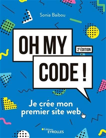 Image: Oh My Code ! : Je Crée Mon Premier Site Web N. Éd