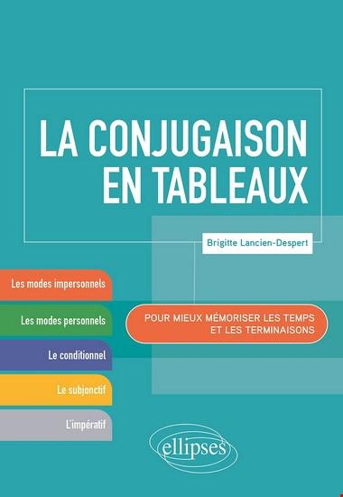 Conjugaison En Tableaux : Pour Mieux Mémoriser Les Temps Et Les Terminaisons (La)