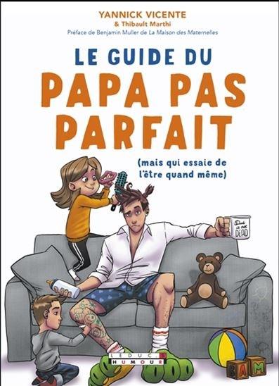Guide Du Papa Pas Parfait  (Mais Qui Essaie De L'être Quand Même) (Le)