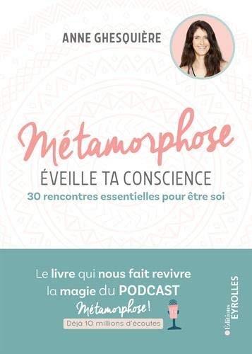 Métamorphose, Éveille Ta Conscience ! : 30 Rencontres Essentielles Pour Être Soi
