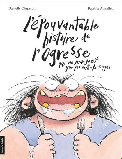 Épouvantable Histoire De L'ogresse Qui Ne Mangeait Que Les Enfants Sages (L')